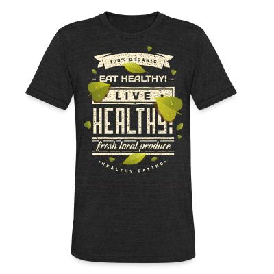 Local T-shirt 100% organic live healthy fresh local produce healty eating