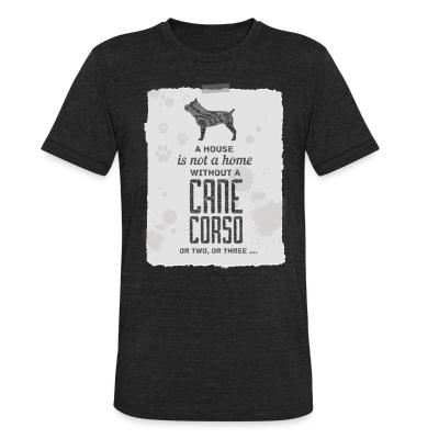 Local T-shirt a house is not a home without a cane corso or two , or three ...