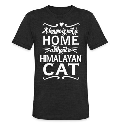 Local T-shirt A house is not a home without a himalayan cat