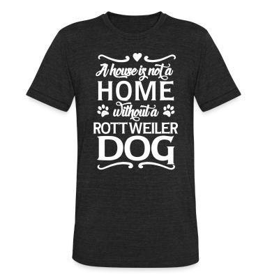 Local T-shirt A house is not a home without a rottweiler dog