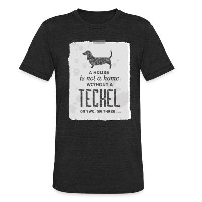 Local T-shirt A house is not a home without a teckel or two , or three ...