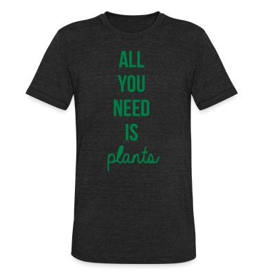 Local T-shirt All you need is plants