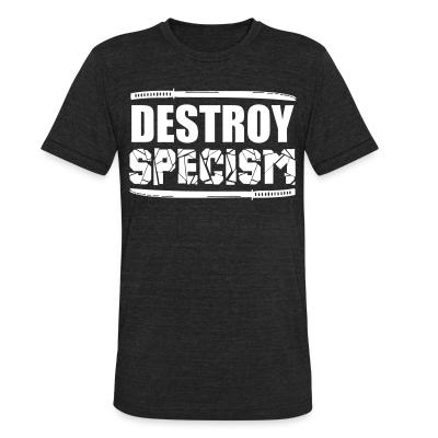 Local T-shirt Destroy specism