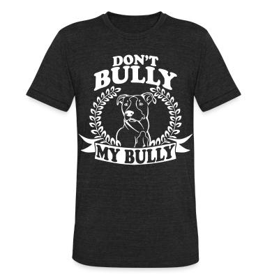 Local T-shirt Don't bully my bully