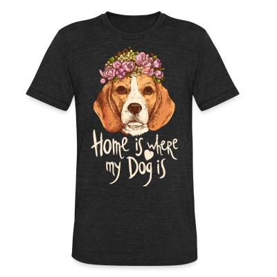 Local T-shirt Home is where my dog is