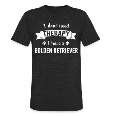 Local T-shirt I don't need Therapy I have a Golden Retriever