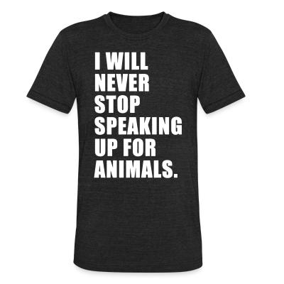 Local T-shirt I will never stop speaking up for animals