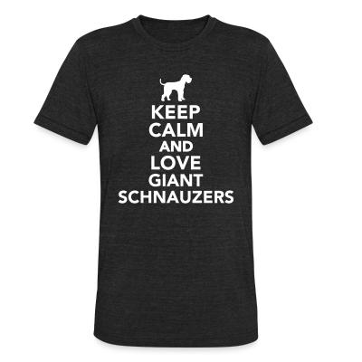 Local T-shirt Keep calm and love giant Schnauzers