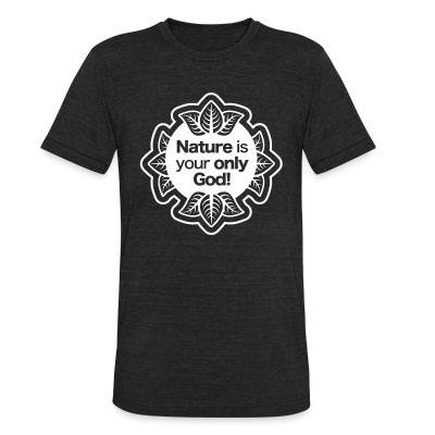 Local T-shirt Nature is your only god!