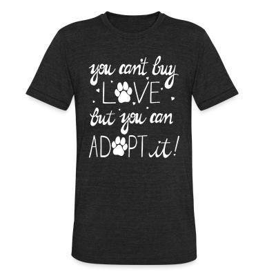 Local T-shirt you can't buy love but you can adopt it