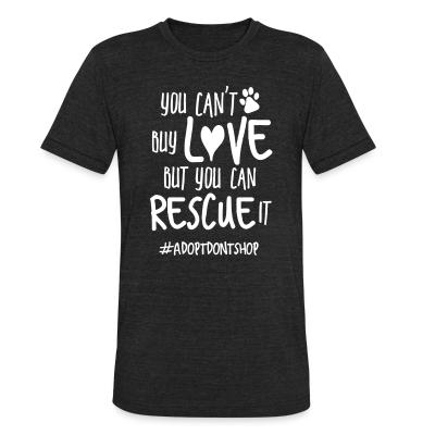 Local T-shirt you can't buy love but you can rescue it #adotdontshop