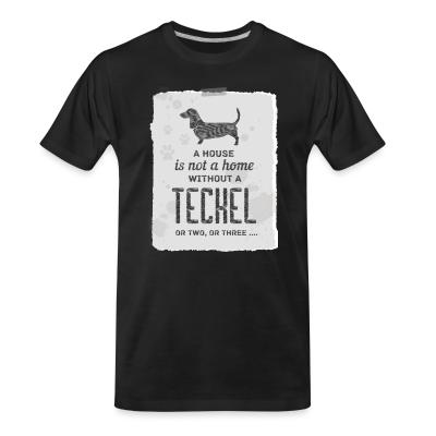 Organic T-shirt A house is not a home without a teckel or two , or three ...