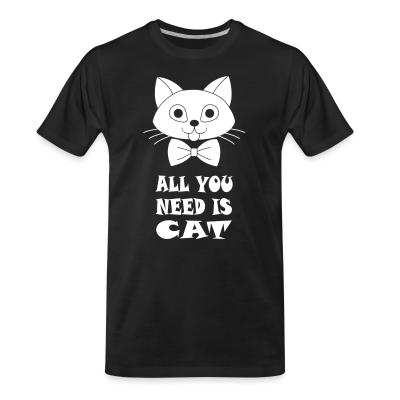 Organic T-shirt all you need is cat