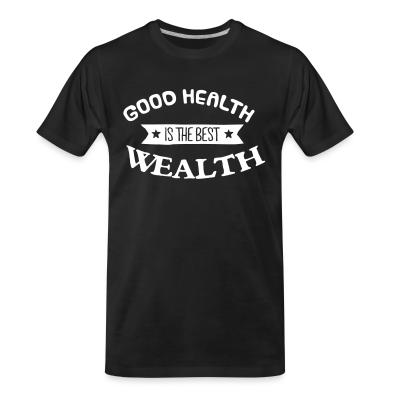 Organic T-shirt goood healty is the best wealthy