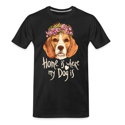 Organic T-shirt Home is where my dog is