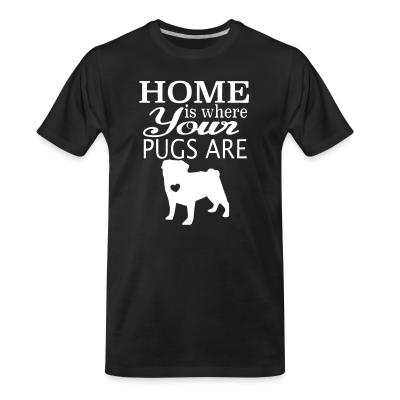 Organic T-shirt home is where your pugs are