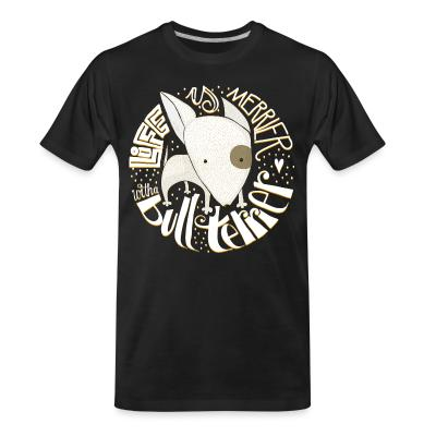 Organic T-shirt Life is merrier with bull terrier
