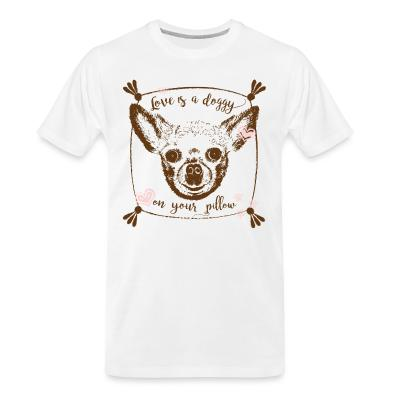 Organic T-shirt love is a doggy on your pillow