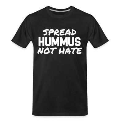 Organic T-shirt Spread hummus, not hate