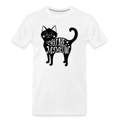Organic T-shirt You are my meow