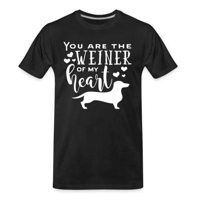 Organic T-shirt You are the Weiner offrir my Heart