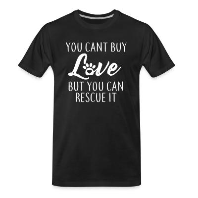 Organic T-shirt you cant buy love but you can rescue it