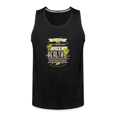 Tank top 100% organic live healthy fresh local produce healty eating