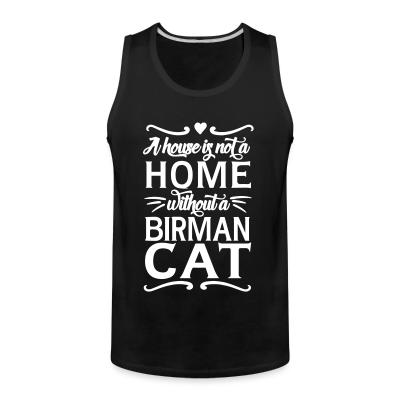 Tank top A house is not a home without a birman cat