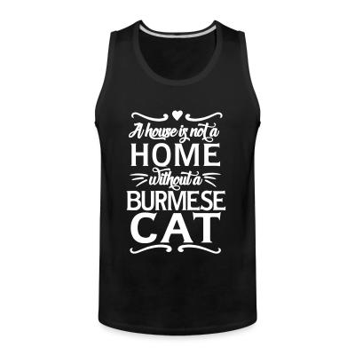 Tank top A house is not a home without a burmese cat