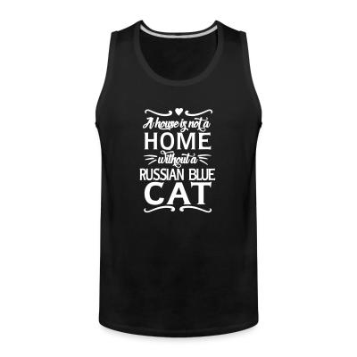 Tank top A house is not a home without a russian blue cat