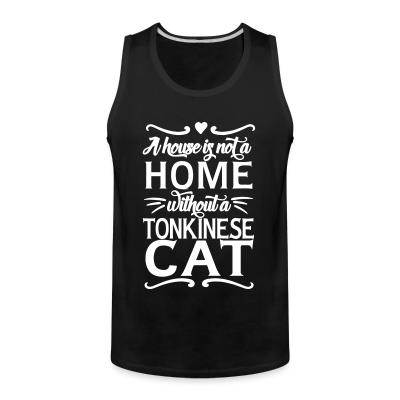 Tank top A house is not a home without a tonkinese cat