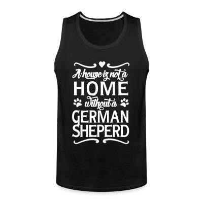Tank top A house is not home without a german sheperd