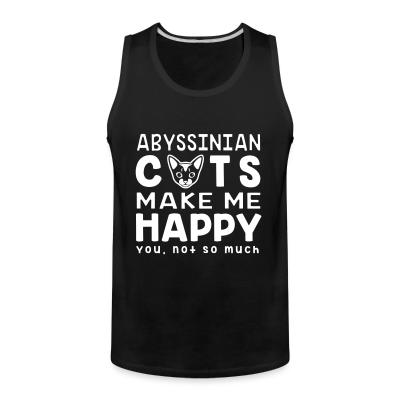 Tank top Abyssinian cats make me happy. You, not so much.