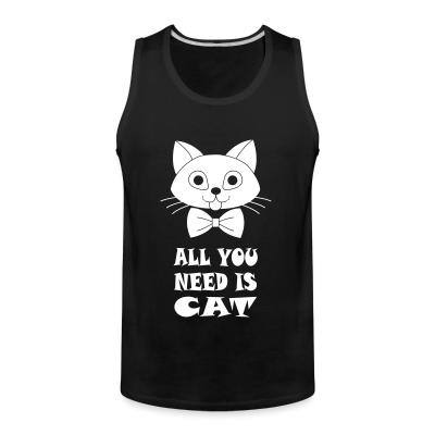 Tank top all you need is cat