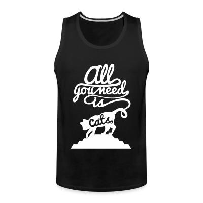 Tank top All you need is cats