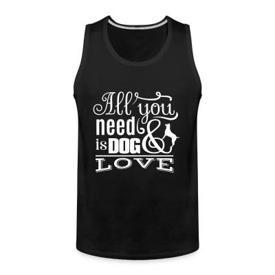 Tank top All you need is dog love
