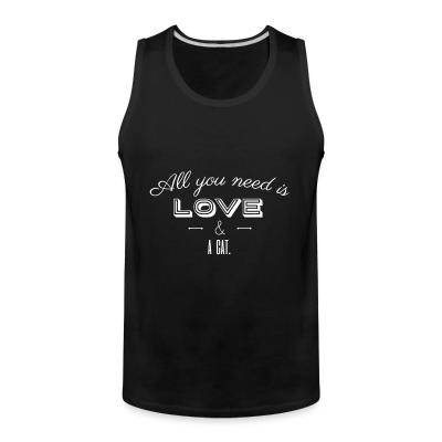 Tank top All you need is love & a cat