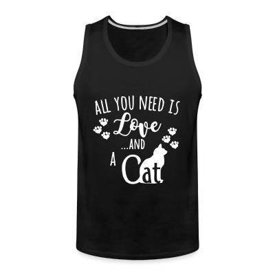 Tank top All you need is love ...and a cat