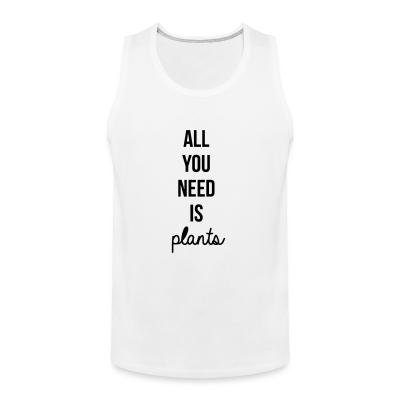 Tank top All you need is plants