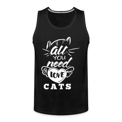Tank top all you need love cats