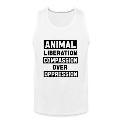 Tank top Animal liberation - compassion over oppression