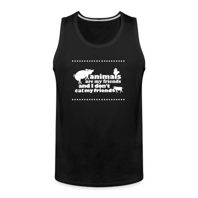 Tank top Animals are my friends and I don't eat my friends