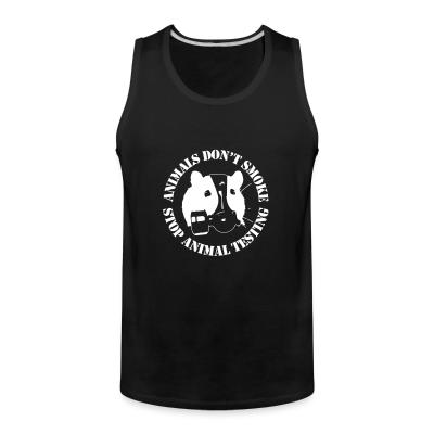 Tank top Animals don't smoke - stop animal testing