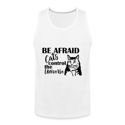 Tank top Be afraid cats control the universe