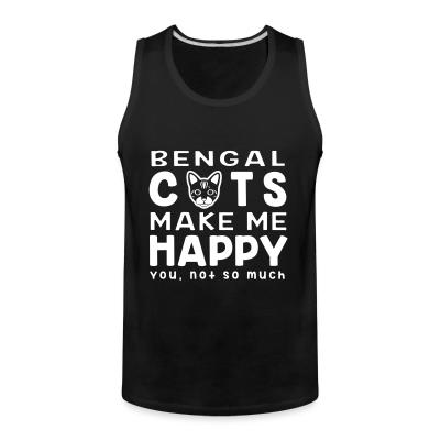 Tank top Bengla cats make me happy. You, not so much.