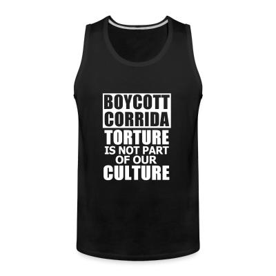 Tank top Boycott corrida! Torture is not part of our culture