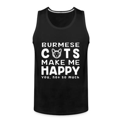 Tank top Burmese cats make me happy. You, not so much.