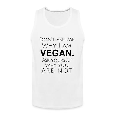 Tank top Don't ask me why i am vegan ask yourself why you are not