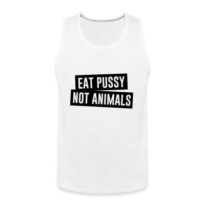Tank top Eat pussy not animals