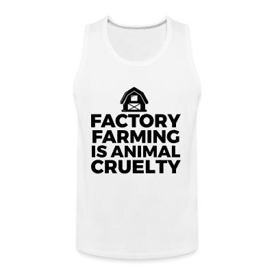 Tank top Factory farming is animal cruelty